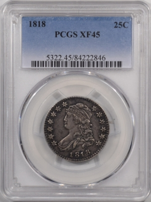 New Certified Coins 1818 CAPPED BUST QUARTER – PCGS XF-45, ORIGINAL! NICE LOOK!