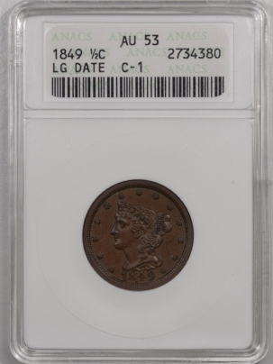 New Certified Coins 1849 BRAIDED HAIR HALF CENT – LG DATE C-1 – ANACS AU-53 PREMIUM QUALITY!