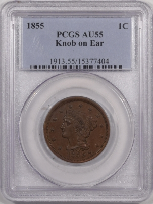Braided Hair Large Cents 1855 BRAIDED HAIR LARGE CENT – KNOB ON EAR, PCGS AU-55, PQ!