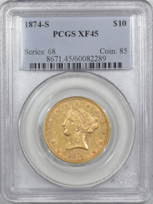 New Certified Coins 1874-S $10 LIBERTY GOLD – PCGS XF-45 LUSTER, ORIGINAL, SCARCE & PREMIUM QUALITY!