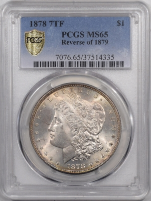 New Certified Coins 1878 7TF MORGAN DOLLAR REV OF 1879 – PCGS MS-65 ORIGINAL SETTING WHITISH GEM!