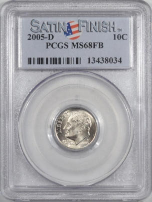 New Certified Coins 2005-D ROOSEVELT DIME – SATIN FINISH – PCGS MS-68 FB