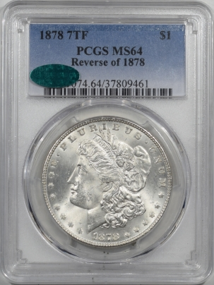 New Certified Coins 1878 7TF MORGAN DOLLAR REVERSE OF 1878 PCGS MS-64 CAC, BLAST WHITE & NEAR GEM!