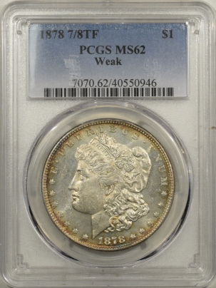 New Certified Coins 1878 7/8TF MORGAN DOLLAR – WEAK, PCGS MS-62, LOOKS PROOF-LIKE!