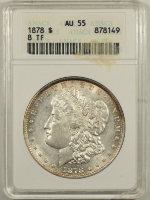 Morgan Dollars 1878 8TF MORGAN DOLLAR – ANACS AU-55, FLASHY WHITE & WELL-STRUCK