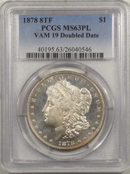 New Certified Coins 1878 8TF MORGAN DOLLAR – VAM 19 DOUBLED DATE – PCGS MS-63 PL, WHITE PROOFLIKE