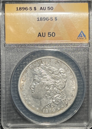 New Certified Coins 1896-S MORGAN DOLLAR – ANACS AU-50