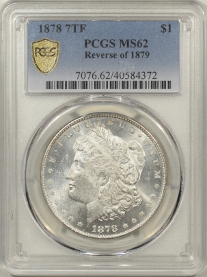 New Certified Coins 1878 7TF MORGAN DOLLAR – REV OF 1879 – PCGS MS-62 LOOKS 63, PREMIUM QUALITY!