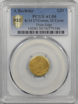 New Certified Coins $1 A BECHTLER K-24 27 GRAINS 21 CARAT PLAIN EDGE PCGS AU-50